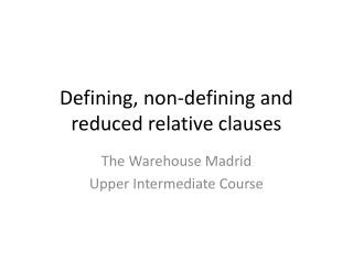 Defining, non-defining and reduced relative clauses