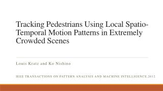 Tracking Pedestrians Using  Local Spatio-Temporal  Motion Patterns  in Extremely  Crowded Scenes