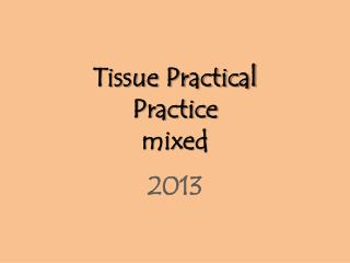 Tissue Practical Practice mixed