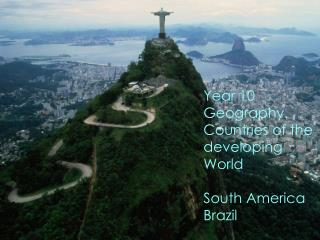Year 10 Geography. Countries of the developing World South America Brazil
