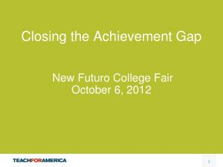 Closing the Achievement Gap New Futuro College Fair  October 6, 2012