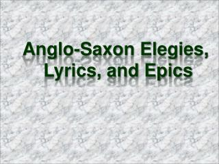 Anglo-Saxon Elegies,  Lyrics, and Epics
