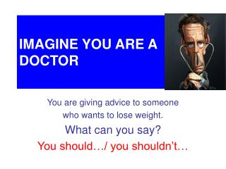 IMAGINE YOU ARE A DOCTOR