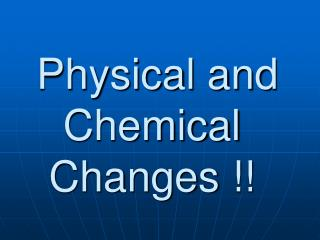 Physical and Chemical Changes !!