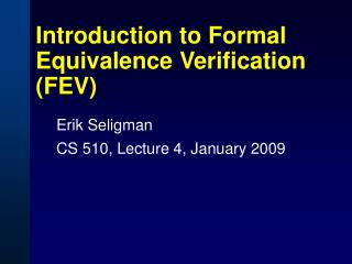 Introduction to Formal Equivalence Verification (FEV)
