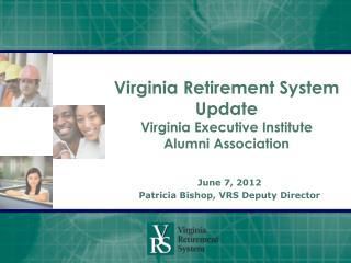 Virginia Retirement System Update Virginia Executive Institute Alumni Association