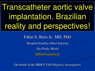 Transcatheter aortic valve implantation. Brazilian reality and perspectives!