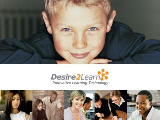 John Baker, President & CEO John.Baker@Desire2Learn Dan Ganesh, Account Executive Dan.Ganesh@Desire2Learn Stephan Meyer,