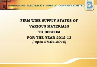 FIRM WISE SUPPLY STATUS OF VARIOUS MATERIALS TO BESCOM FOR THE YEAR 2012-13  (  upto 28.04.2012 )
