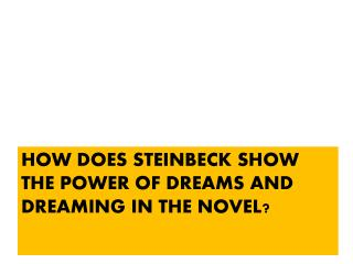 How does Steinbeck show the power of dreams and dreaming in the novel?