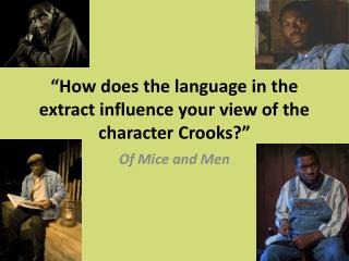 """How does the language in the extract influence your view of the character Crooks?"""