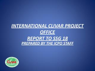 INTERNATIONAL CLIVAR PROJECT OFFICE REPORT TO SSG 18