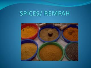 SPICES/ REMPAH