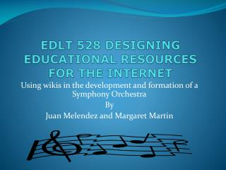 EDLT 528 DESIGNING EDUCATIONAL RESOURCES FOR THE INTERNET