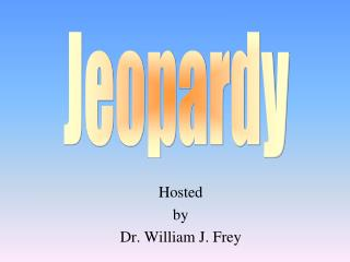 Hosted by Dr. William J. Frey