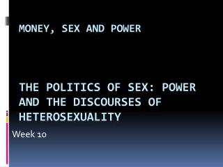 Money, Sex and Power The politics of sex: Power and the discourses of heterosexuality