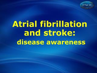 Atrial  fibrillation and stroke: disease awareness