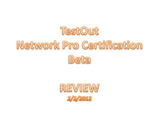 TestOut Network Pro Certification Beta REVIEW 2/2/2012