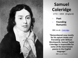 Samuel Coleridge        1772  – 1834   (England) Poet Founding Romantic BBC.co.uk:   Coleridge