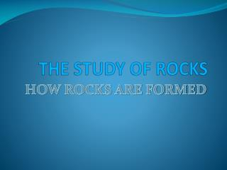 THE STUDY OF ROCKS