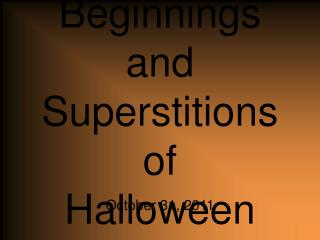 Beginnings and Superstitions of  Halloween