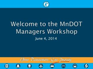 Welcome to the MnDOT Managers Workshop