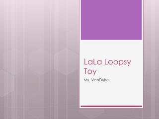 LaLa Loopsy Toy