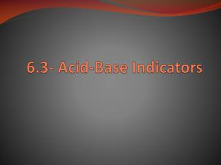 6.3- Acid-Base Indicators