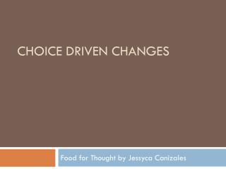 Choice driven changes