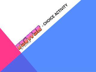 - Choice Activity