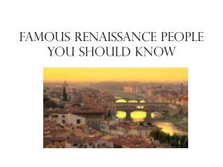 Famous Renaissance People You Should Know
