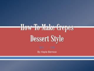 How To Make Crepes  Dessert Style