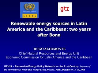 Renewable energy sources in Latin America and the Caribbean: two years after Bonn HUGO ALTOMONTE Chief Natural Resources