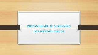PHYTOCHEMICAL SCREENING OF UNKNOWN DRUGS