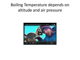 Boiling Temperature depends on altitude and air pressure