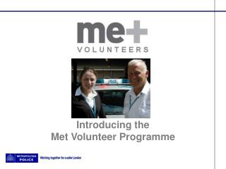 Introducing the  Met Volunteer Programme