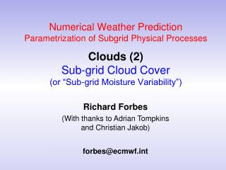 Richard Forbes (With thanks to Adrian Tompkins and Christian  Jakob ) forbes@ecmwf.int