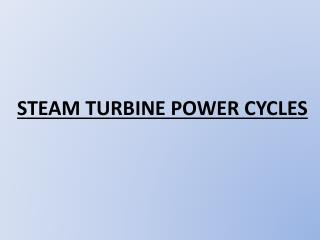 STEAM TURBINE POWER CYCLES
