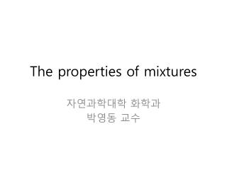 The properties of mixtures