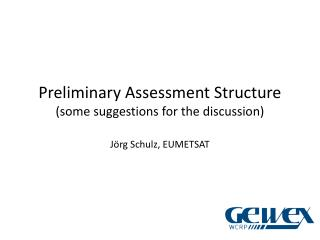 Preliminary Assessment Structure (some suggestions for the discussion)