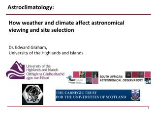 How  weather and climate affect astronomical  viewing and site selection Dr. Edward Graham,