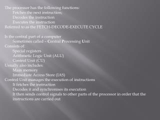 The processor has the following functions: Fetches the next instruction; Decodes the instruction