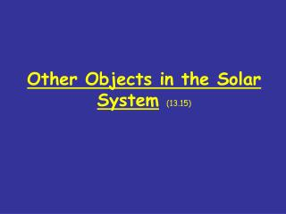 Other Objects in the Solar System (13.15)