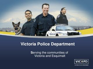 Victoria Police Department S erving the communities of  Victoria and Esquimalt