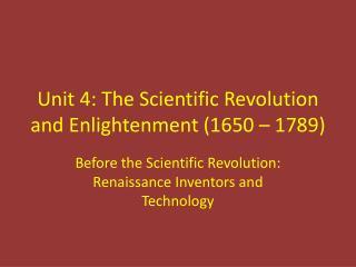 Unit  4:  The  Scientific Revolution and Enlightenment  (1650  –  1789)
