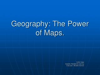 Geography: The Power of Maps.