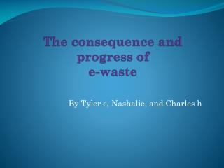 The consequence and progress of  e-waste