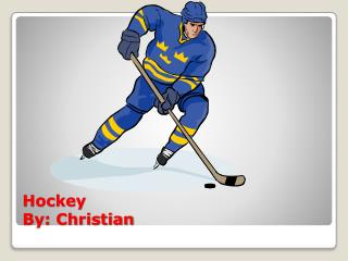 Hockey By: Christian