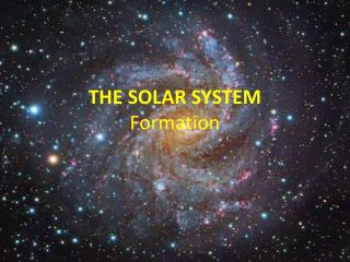 THE SOLAR SYSTEM Formation
