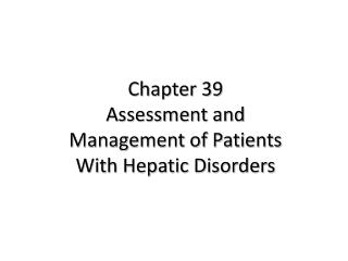Chapter 39 Assessment and Management of Patients With Hepatic Disorders